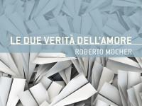 """Recensione in doppia: """"Le due verità dell'amore"""", di Roberto Mocher"""