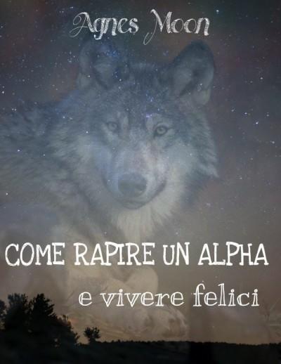 Come rapire un Alpha e vivere felici, di  Agnes Moone