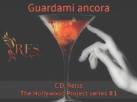 Guardami ancora, di C.D. Reiss * The Hollywood Project series #1