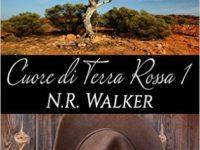 """Recensione: """"Cuore di terra rossa"""" di N.R. Walker ♦ Cuore di terra rossa * Red Dirt #1"""