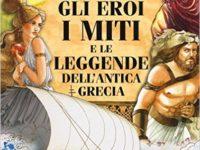 Gli eroi, i miti e le leggende dell'antica Grecia di Luisa Vallardi