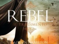 "Recensione: ""Rebel. Il tradimento""di Alwyn Hamilton (Rebel of the Sands #2)"
