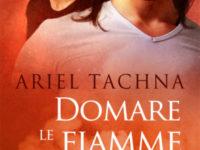 """Dentro il libro: """"Domare le fiamme"""" di Ariel Tachna. Serie Lang Downs #4."""