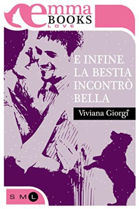 """Recensione: """"E infine la bestia incontrò Bella"""" di Viviana Giorgi"""