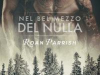 Nel bel mezzo del nulla, di Roan Parrish ♦ In mezzo al nulla ◊ Middle of Somewhere #1