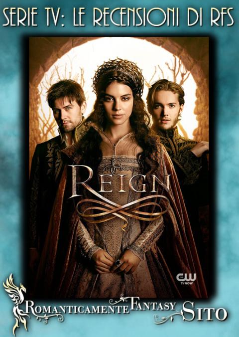 """Recensioni Serie Tv: Reign – Episodio 3×18 """"Ragni in un barattolo"""" (Finale di stagione)"""