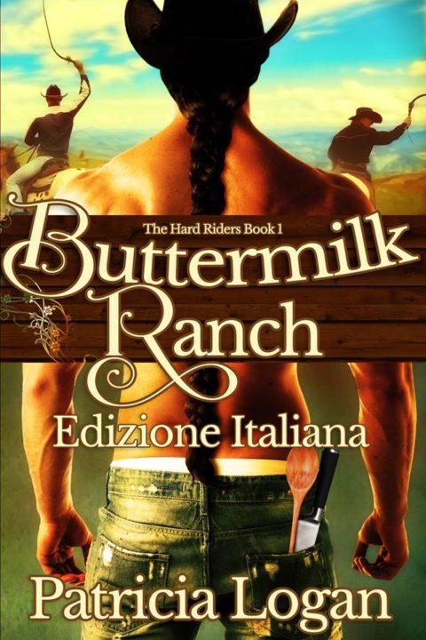 """""""The Buttermilk Ranch"""" di Patricia Logan. Serie """"The Hard Riders"""" #1"""