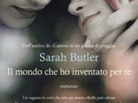 Il mondo che ho inventato per te, di Sarah Butler