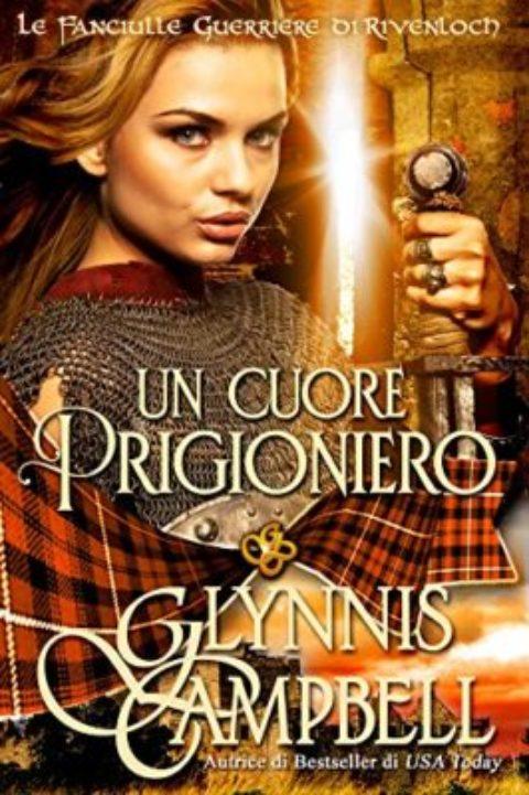 """Recensione: """"Un Cuore Prigioniero"""" di Glynnis Campbell (Le Fanciulle Guerriere di Rivenloch Vol. 2)"""